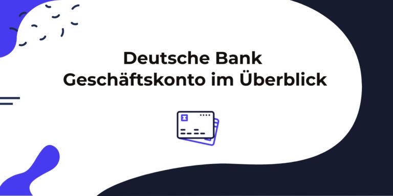 Das Deutsche Bank Geschäftskonto im Detail