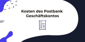 Diese Kosten kommen auf dich zu beim Postbank Geschäftskonto