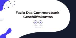 Das Fazit über das Commerzbank Geschäftskonto: Lohnt es sich für Gründer?