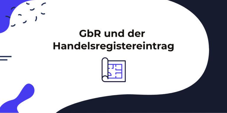 GbR Handelsregister : Ist eine Eintragung für die Personengesellschaft notwendig.